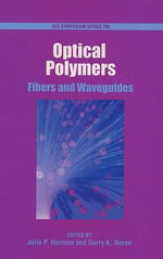 Optical Polymers : Fibers and Waveguides - Julie P. Harmon