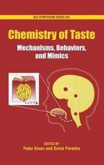 Chemistry of Taste : Mechanisms, Behaviors and Mimics : Mechanisms, Behaviors and Mimics