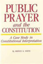 Public Prayer and the Constitution : Case Study in Constitutional Interpretation - Rodney K. Smith