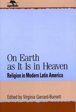 On Earth As It Is in Heaven : Religion in Modern Latin America :  Religion in Modern Latin America