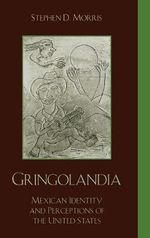 Gringolandia : Mexican Identity and Perceptions of the United States - Stephen D. Morris