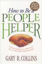 How to Be a People Helper - Gary R. Collins