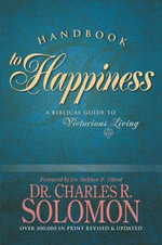 Handbook to Happiness : A Biblical Guide to Victorious Living - Charles R. Solomon