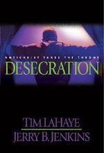 Desecration : Antichrist Takes the Throne - Tim F. LaHaye
