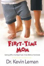 First-time Mom : Getting Off on the Right Foot from Infancy to First Grade - Kevin Leman
