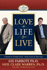 Love the Life You Live : 3 Secrets to Feeling Good--Deep Down in Your Soul - Les, III Parrott
