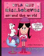 Kyla Miss.Behaves : Around the World - Kyla May