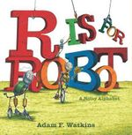 R Is for Robot : A Noisy Alphabet - Adam F Watkins