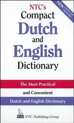 NTC's Compact Dutch and English Dictionary : The Most Practical and Convenient Dutch and English Dictionary - John Norton Moore