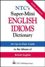 N.T.C.'s Super-mini English Idioms Dictionary : McGraw-Hill ESL References - Richard A. Spears