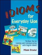 Idioms for Everyday Use - Student Book : Student Book - Milada Broukal