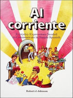 Al Corriente :  Everyday Expressions Needed to Communicate in Simple Spanish - Robert J. Johnson