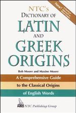 NTC's Dictionary Of Latin And Greek Origins : A Comprehensive Guide to the Classical Origins of English Words - Bob Moore