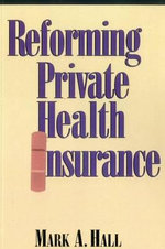 Reforming Private Health Insurance - Mark A. Hall