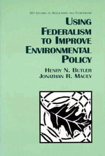 Using Federalism to Improve Environmental Policy : Promises Kept, Promises Broken - Henry N. Butler