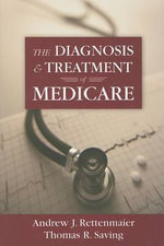 The Diagnosis and Treatment of Medicare : A Guide for Caregivers - Andrew J. Rettenmaier
