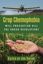 Crop Chemophobia : Will Precaution Kill the Green Revolution?