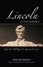 Lincoln at Two Hundred : Why We Still Read the Sixteenth President - Walter Berns