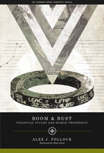 Boom and Bust : Financial Cycles and Human Prosperity - Alex J. Pollock