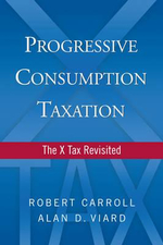 Progressive Consumption Taxation : The X-Tax Revisited - Alan D. Viard