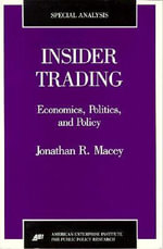 Insider Trading : Economics, Politics and Policy - Jonathan R. Macey