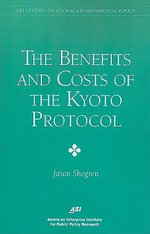 Benefits & Costs of the Kyoto Protocol : Rationalizing Environmental Policy Inside the Exec... - Jason F. Shogren