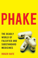 Phake : The Deadly World of Falsified and Substandard Medicines - Roger Bate