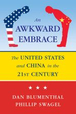 Awkward Embrace : The United States and China in the 21st Century - Daniel Blumenthal