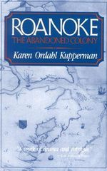 Roanoke : The Abandoned Colony - Karen Ordahl Kupperman