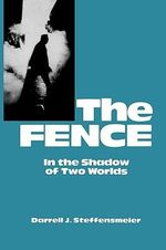 The Fence : In the Shadow of Two Worlds :  In the Shadow of Two Worlds - Darrell J. Steffensmeir