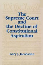 The Supreme Court and the Decline of Constitutional Aspiration - Gary J. Jacobsohn