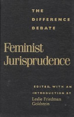 Feminist Jurisprudence : The Difference Debate :  The Difference Debate - Leslie Friedman Goldstein