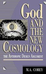 God and the New Cosmology : The Anthropic Design Argument :  The Anthropic Design Argument - Michael Corey