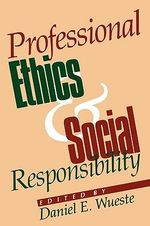 Professional Ethics and Social Responsibility - Daniel E. Wueste