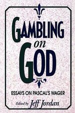 Gambling on God : Essays on Pascal's Wager :  Essays on Pascal's Wager