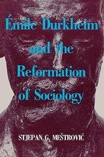 Emile Durkheim and the Reformation of Sociology - Stjepan G. Mestrovic