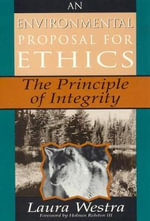An Environmental Proposal for Ethics : The Principal of Integrity - Laura Westra
