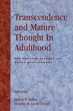 Transcendence and Mature Thought in Adulthood : The Further Reaches of Adult Development :  The Further Reaches of Adult Development - Melvin E. Miller