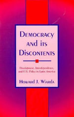 Democracy and Its Discontents : Development, Interdependence and U.S. Policy in Latin America - Howard J. Wiarda