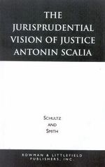 The Jurisprudential Vision of Justice Antonin Scalia - David A. Schultz