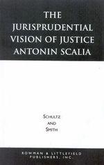 The Jurisprudential Vision of Justice Antonin Scalia : Studies in American Constitutionalism - David A. Schultz