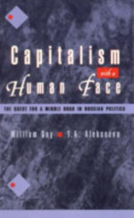 Capitalism with a Human Face : The Quest for a Middle Road in Russian Politics :  The Quest for a Middle Road in Russian Politics - William Gay