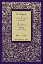 The Dynamics of Foreign Policy Analysis : The Carter Administration and the Neutron Bomb :  The Carter Administration and the Neutron Bomb - Vincent A. Auger