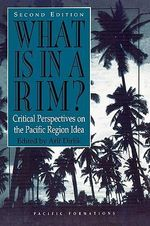 What is in a Rim? : Critical Perspectives on the Pacific Region Idea - Arif Dirlik