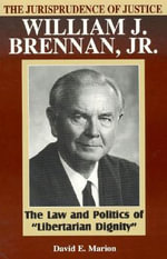 The Jurisprudence of Justice William J. Brennan Jr. : The Law and Politics of Libertarian Dignity - David E. Marion