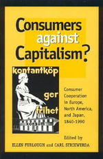 Consumers Against Capitalism? : Consumer Cooperation in Europe, North America, and Japan, 1840-1990