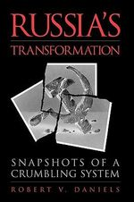 Russia's Transformation : Snapshots of a Crumbling System - Robert V. Daniels
