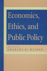 Economics, Ethics and Public Policy - Charles K. Wilber