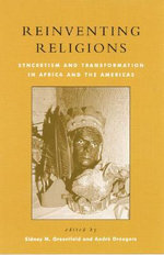 Reinventing Religions : Syncretism and Transformation in Africa and the Americas