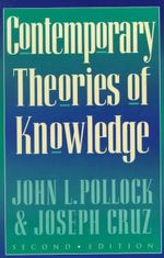 Contemporary Theories of Knowledge : Studies in Epistemology and Cognitive Theory S. - John L. Pollock